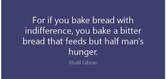 for if you bake bread with indifference.JPG