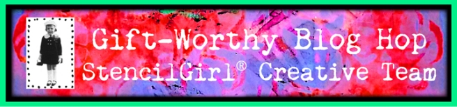 gift-worthy-stencilgirl-creative-team-blog-hop-header-720px.jpg
